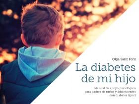La diabetes de mi hijo; Manual de apoyo psicológico para padres de niños y adolescentes con diabetes tipo 1